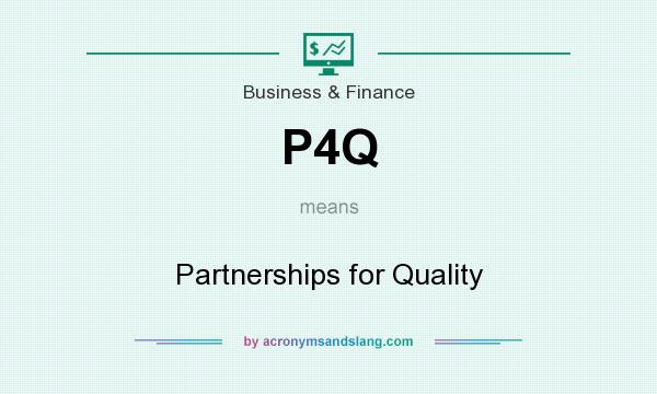 What does P4Q mean? It stands for Partnerships for Quality