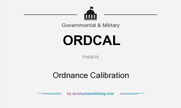 What does ORDCAL mean? It stands for Ordnance Calibration