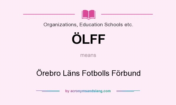 What does ÖLFF mean? It stands for Örebro Läns Fotbolls Förbund