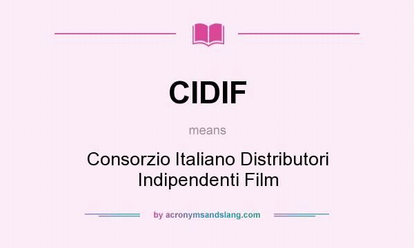 What does CIDIF mean? It stands for Consorzio Italiano Distributori Indipendenti Film