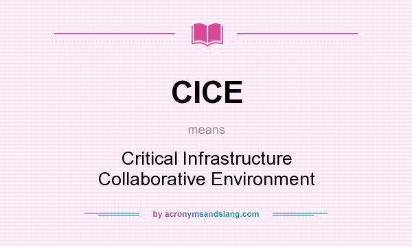 What does CICE mean? It stands for Critical Infrastructure Collaborative Environment