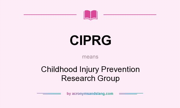 What does CIPRG mean? It stands for Childhood Injury Prevention Research Group