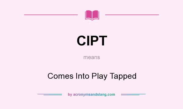 What does CIPT mean? It stands for Comes Into Play Tapped