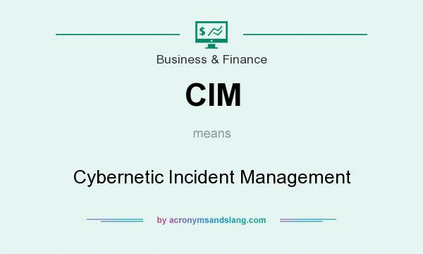 What does CIM mean? It stands for Cybernetic Incident Management