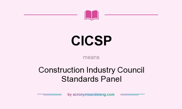 What does CICSP mean? It stands for Construction Industry Council Standards Panel