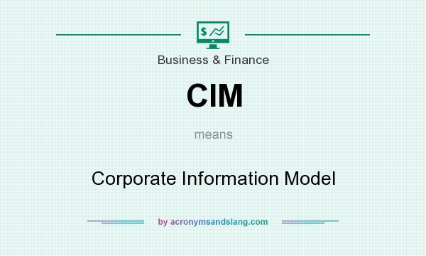 What does CIM mean? It stands for Corporate Information Model