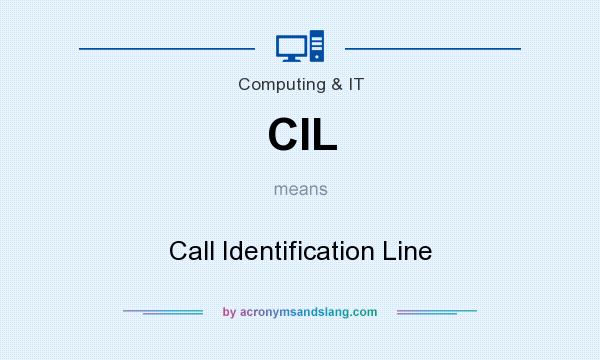 What does CIL mean? It stands for Call Identification Line