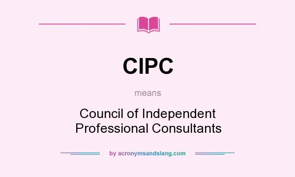 What does CIPC mean? It stands for Council of Independent Professional Consultants