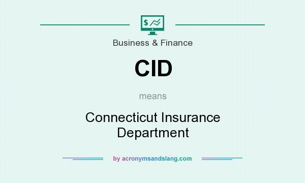 What does CID mean? It stands for Connecticut Insurance Department