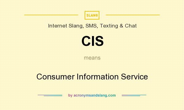 What does CIS mean? It stands for Consumer Information Service