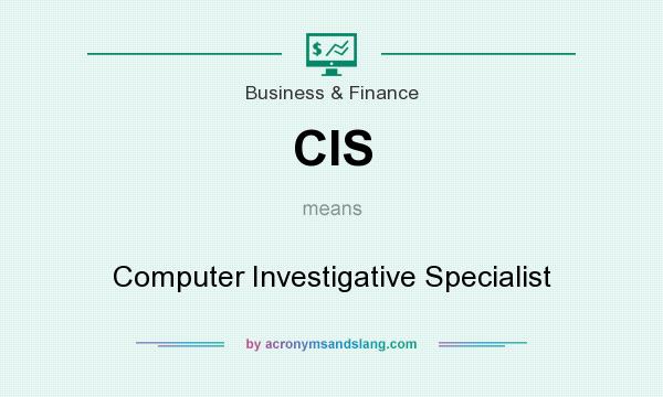 What does CIS mean? It stands for Computer Investigative Specialist
