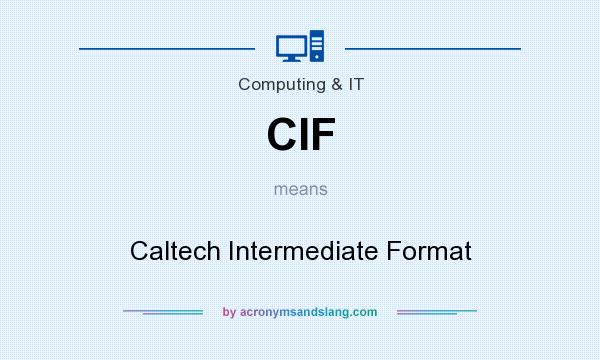What does CIF mean? It stands for Caltech Intermediate Format