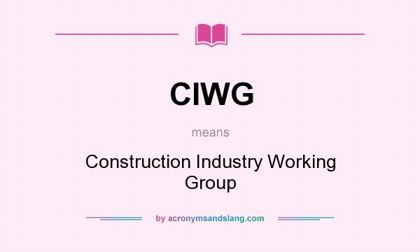 What does CIWG mean? It stands for Construction Industry Working Group