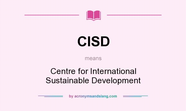 What does CISD mean? It stands for Centre for International Sustainable Development