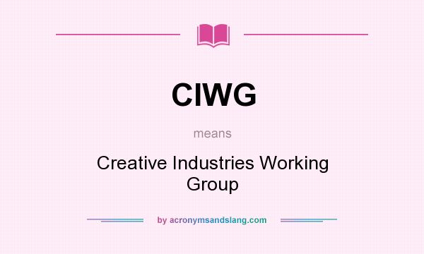 What does CIWG mean? It stands for Creative Industries Working Group