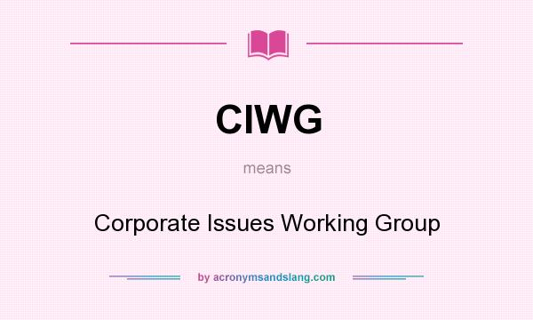 What does CIWG mean? It stands for Corporate Issues Working Group