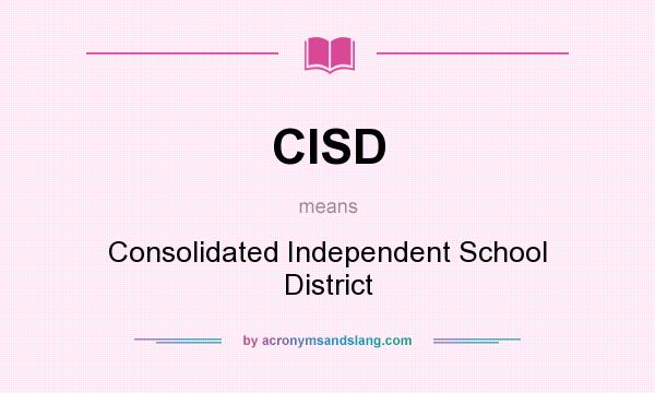 What does CISD mean? It stands for Consolidated Independent School District