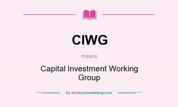 What does CIWG mean? It stands for Capital Investment Working Group