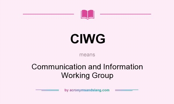 What does CIWG mean? It stands for Communication and Information Working Group