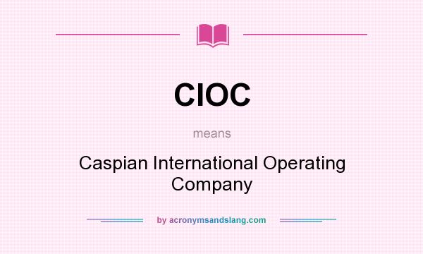 What does CIOC mean? It stands for Caspian International Operating Company