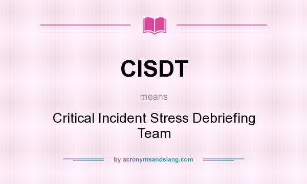 What does CISDT mean? It stands for Critical Incident Stress Debriefing Team