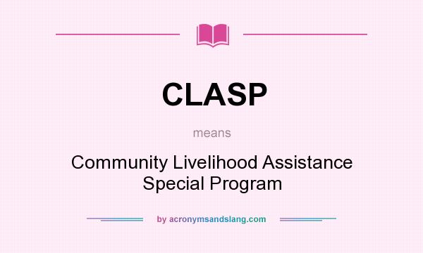What does CLASP mean? It stands for Community Livelihood Assistance Special Program