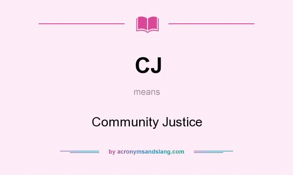 What does CJ mean? It stands for Community Justice