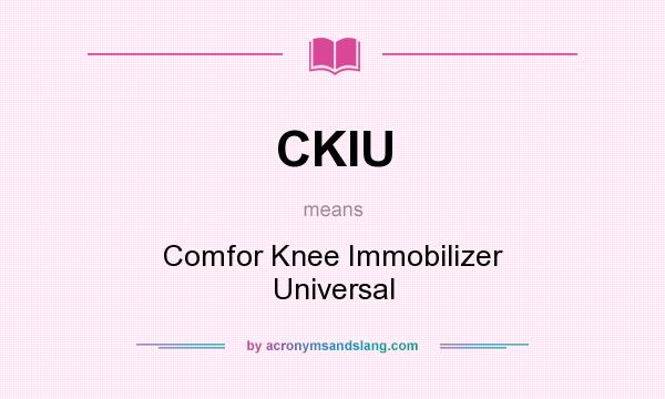 What does CKIU mean? It stands for Comfor Knee Immobilizer Universal