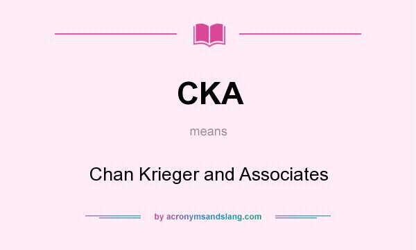 What does CKA mean? It stands for Chan Krieger and Associates
