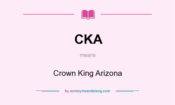 What does CKA mean? It stands for Crown King Arizona