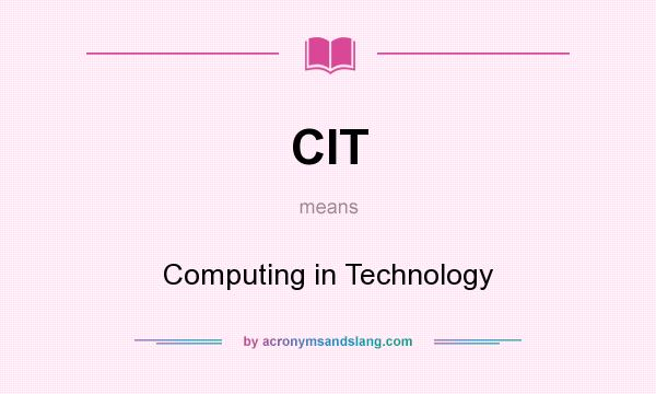 What does CIT mean? It stands for Computing in Technology
