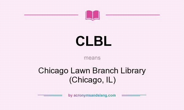 What does CLBL mean? It stands for Chicago Lawn Branch Library (Chicago, IL)