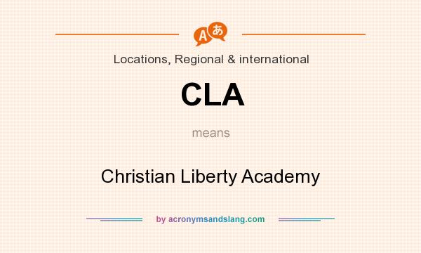 What does CLA mean? It stands for Christian Liberty Academy