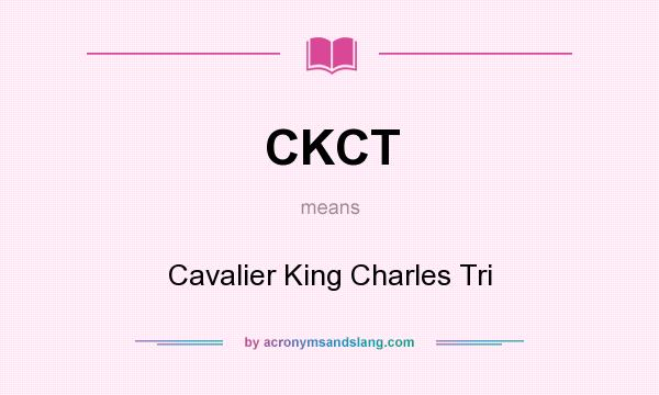 What does CKCT mean? It stands for Cavalier King Charles Tri