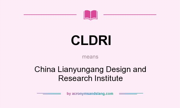What does CLDRI mean? It stands for China Lianyungang Design and Research Institute