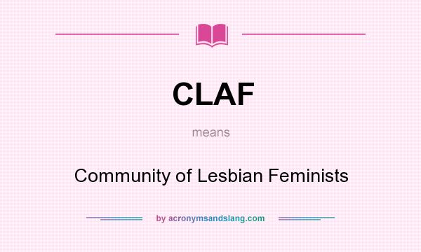 What does CLAF mean? It stands for Community of Lesbian Feminists