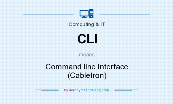What does CLI mean? It stands for Command line Interface (Cabletron)