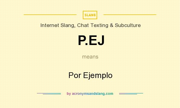 What does P.EJ mean? It stands for Por Ejemplo