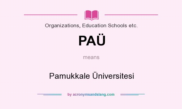 What does PAÜ mean? It stands for Pamukkale Üniversitesi