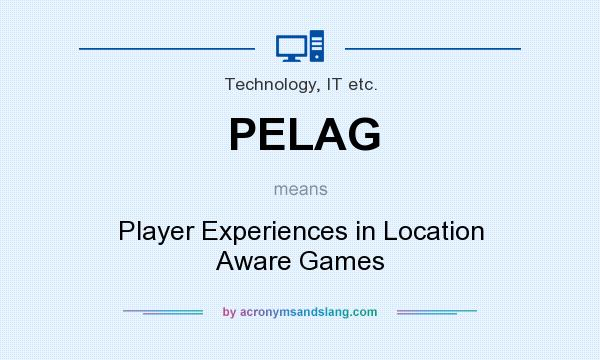 What does PELAG mean? It stands for Player Experiences in Location Aware Games