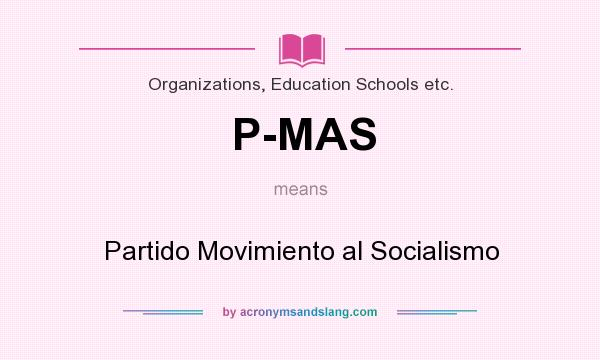 What does P-MAS mean? It stands for Partido Movimiento al Socialismo