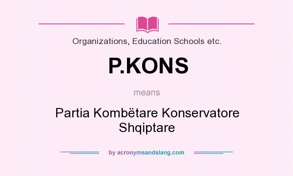 What does P.KONS mean? It stands for Partia Kombëtare Konservatore Shqiptare