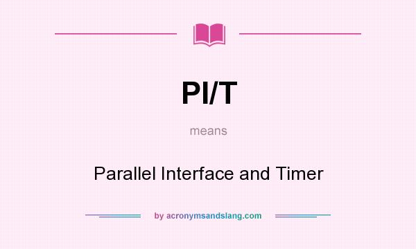 What does PI/T mean? It stands for Parallel Interface and Timer