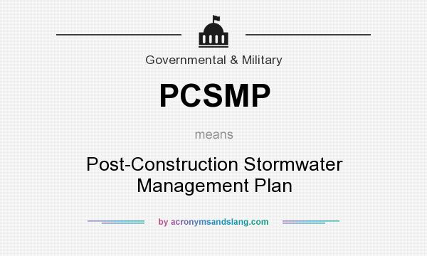 What does PCSMP mean? It stands for Post-Construction Stormwater Management Plan