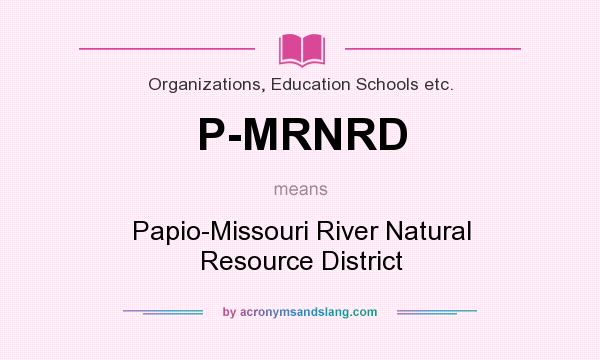 What does P-MRNRD mean? It stands for Papio-Missouri River Natural Resource District