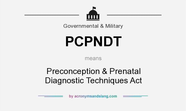 What does PCPNDT mean? It stands for Preconception & Prenatal Diagnostic Techniques Act