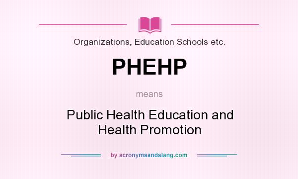 What does PHEHP mean? It stands for Public Health Education and Health Promotion