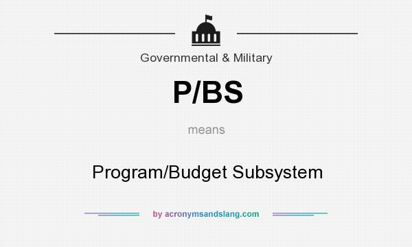 What does P/BS mean? It stands for Program/Budget Subsystem