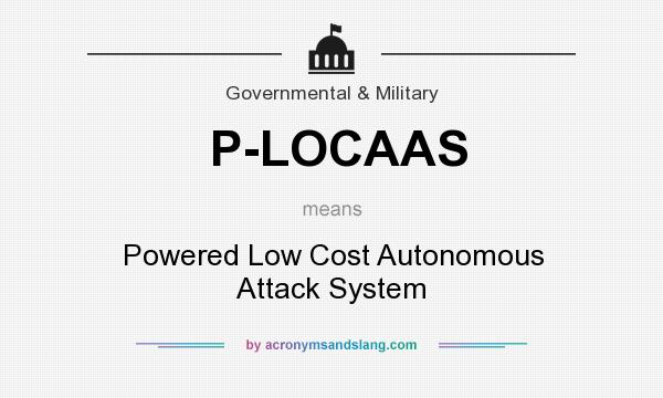 What does P-LOCAAS mean? It stands for Powered Low Cost Autonomous Attack System