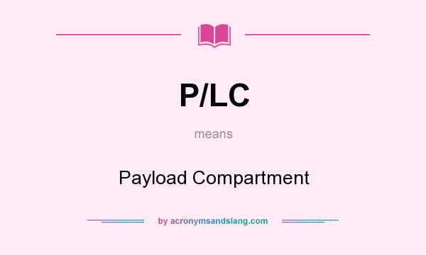 What does P/LC mean? It stands for Payload Compartment